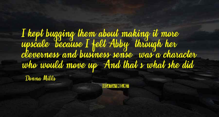 Cleverness Sayings By Donna Mills: I kept bugging them about making it more upscale, because I felt Abby, through her