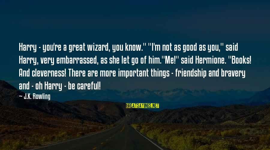 "Cleverness Sayings By J.K. Rowling: Harry - you're a great wizard, you know."" ""I'm not as good as you,"" said"