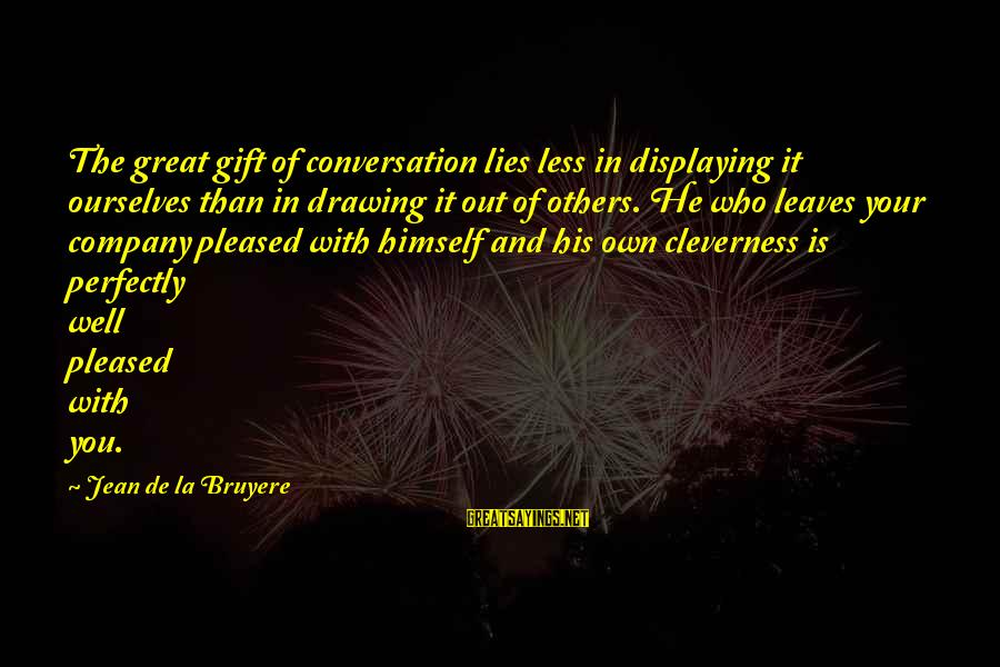 Cleverness Sayings By Jean De La Bruyere: The great gift of conversation lies less in displaying it ourselves than in drawing it