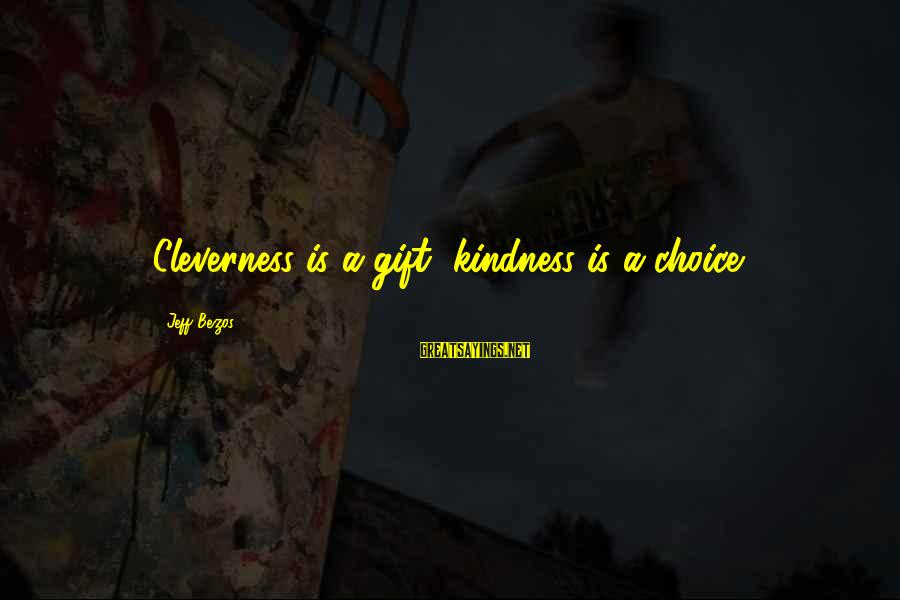 Cleverness Sayings By Jeff Bezos: Cleverness is a gift, kindness is a choice.
