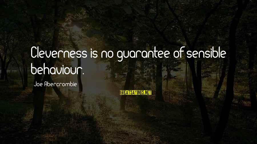 Cleverness Sayings By Joe Abercrombie: Cleverness is no guarantee of sensible behaviour.