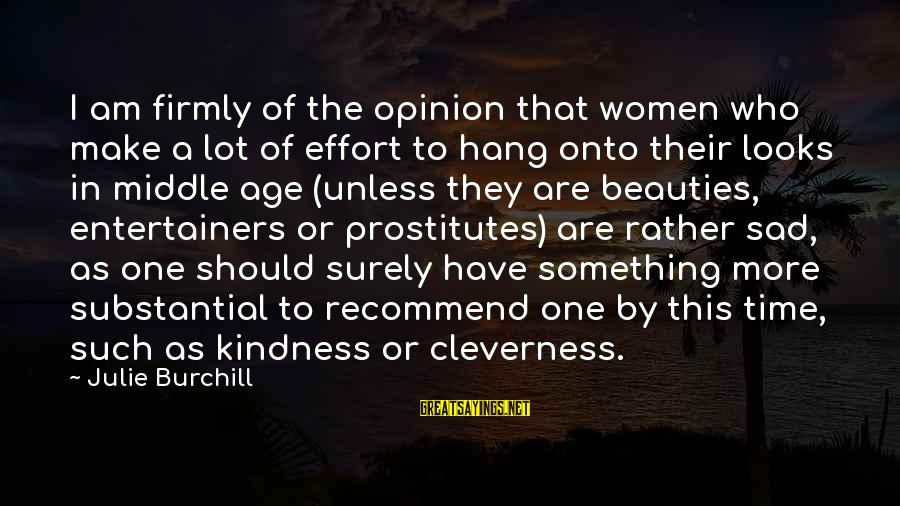 Cleverness Sayings By Julie Burchill: I am firmly of the opinion that women who make a lot of effort to