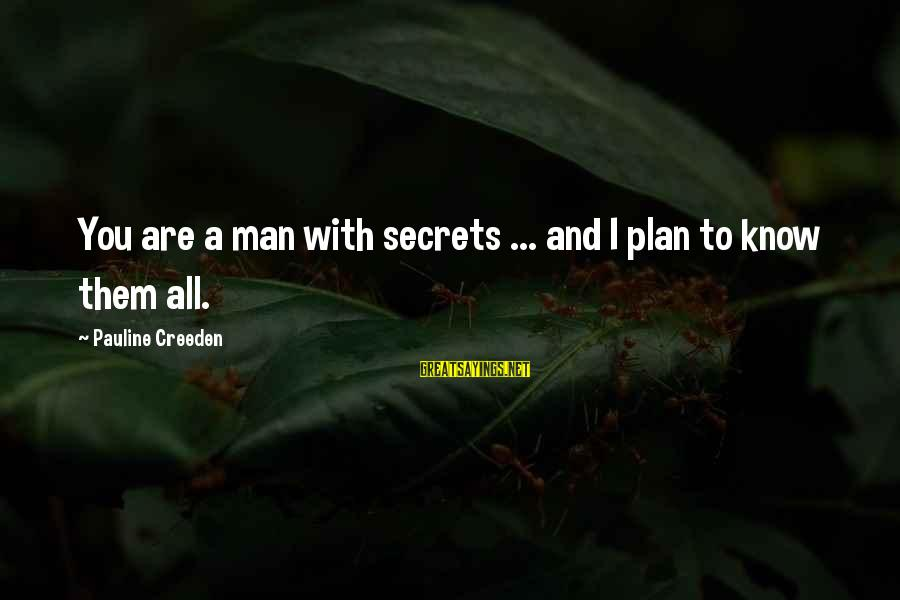 Cleverness Sayings By Pauline Creeden: You are a man with secrets ... and I plan to know them all.