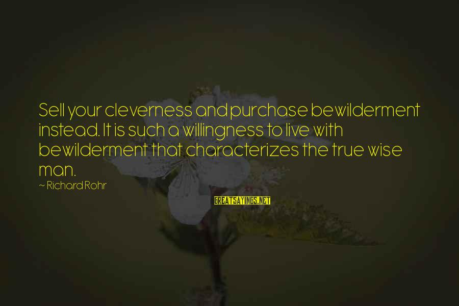 Cleverness Sayings By Richard Rohr: Sell your cleverness and purchase bewilderment instead. It is such a willingness to live with