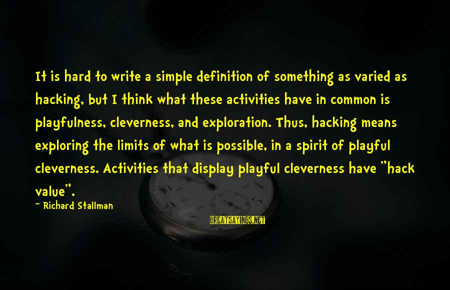 Cleverness Sayings By Richard Stallman: It is hard to write a simple definition of something as varied as hacking, but