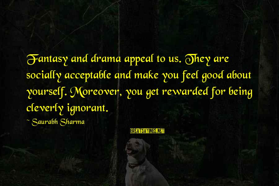 Cleverness Sayings By Saurabh Sharma: Fantasy and drama appeal to us. They are socially acceptable and make you feel good