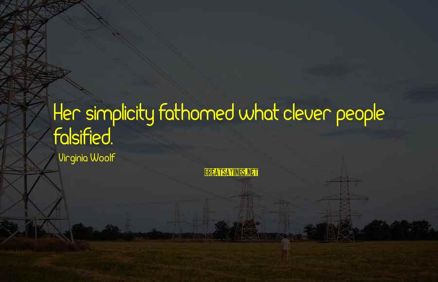 Cleverness Sayings By Virginia Woolf: Her simplicity fathomed what clever people falsified.