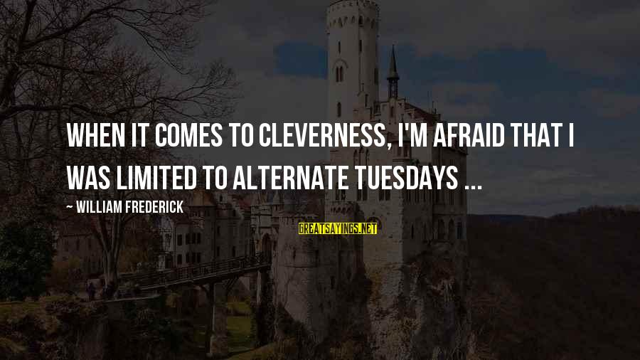 Cleverness Sayings By William Frederick: When it comes to cleverness, I'm afraid that I was limited to alternate tuesdays ...