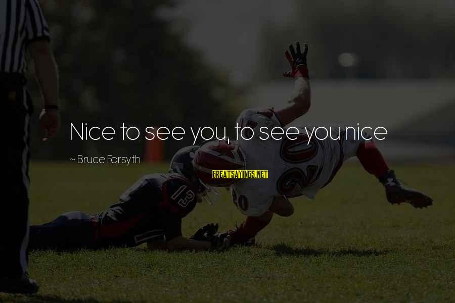 Click 2006 Sayings By Bruce Forsyth: Nice to see you, to see you nice