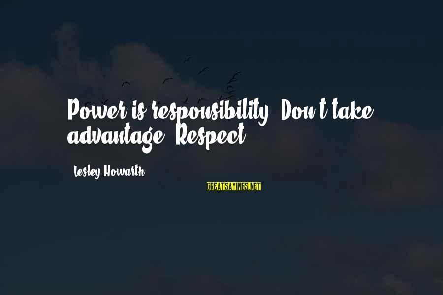 Click 2006 Sayings By Lesley Howarth: Power is responsibility. Don't take advantage. Respect.