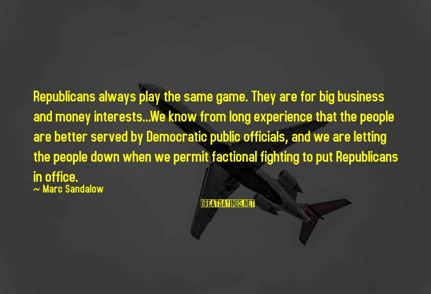 Click 2006 Sayings By Marc Sandalow: Republicans always play the same game. They are for big business and money interests...We know