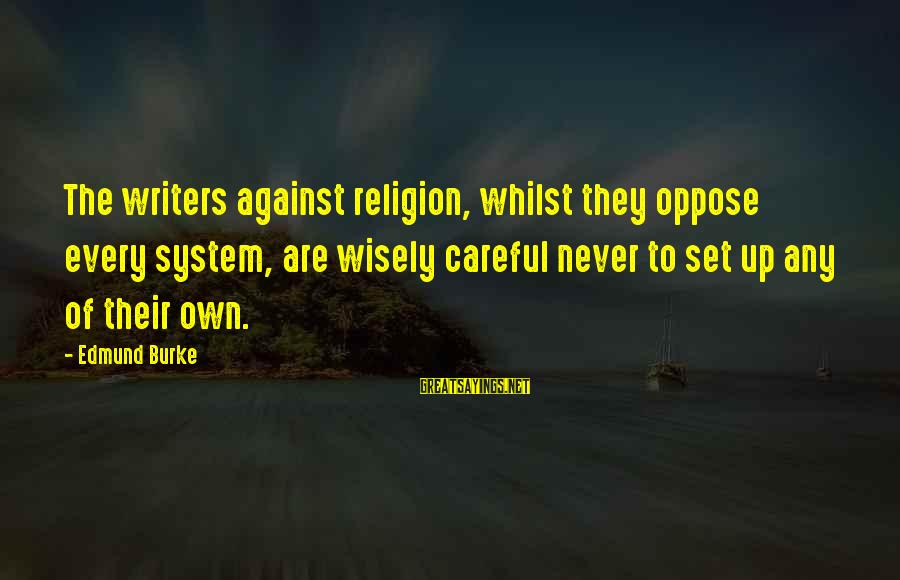 Cliegg Lars Sayings By Edmund Burke: The writers against religion, whilst they oppose every system, are wisely careful never to set