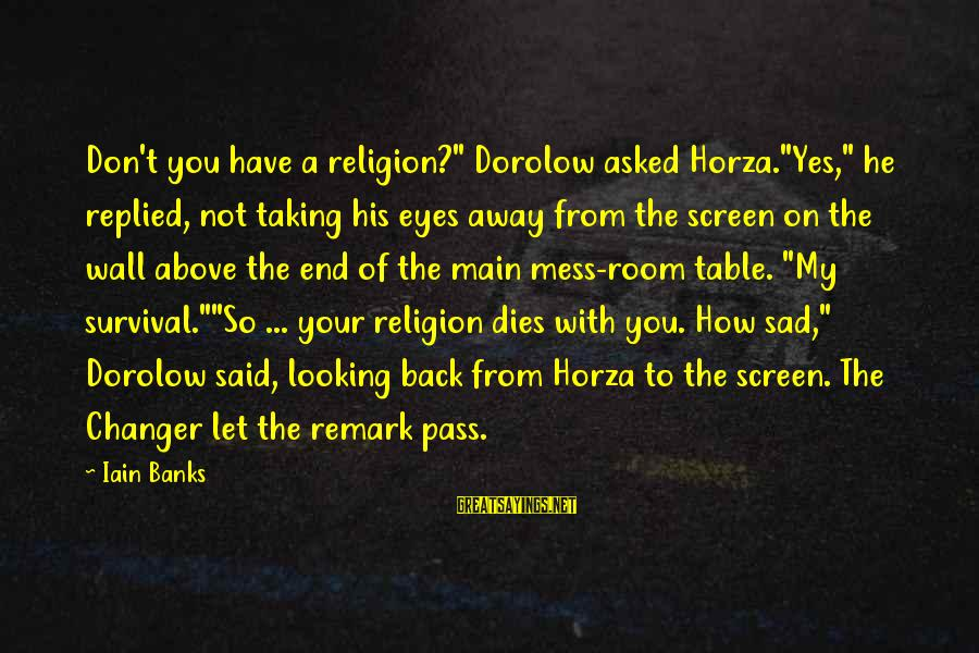 """Cliegg Lars Sayings By Iain Banks: Don't you have a religion?"""" Dorolow asked Horza.""""Yes,"""" he replied, not taking his eyes away"""