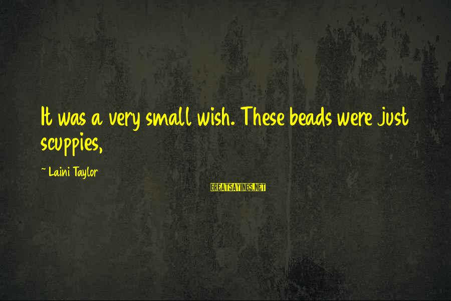 Cliegg Lars Sayings By Laini Taylor: It was a very small wish. These beads were just scuppies,