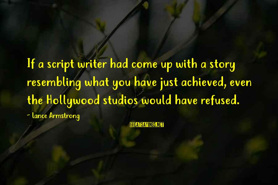 Cliegg Lars Sayings By Lance Armstrong: If a script writer had come up with a story resembling what you have just