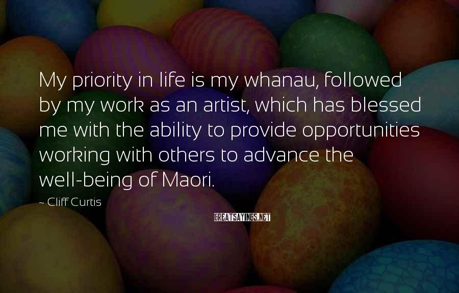 Cliff Curtis Sayings: My priority in life is my whanau, followed by my work as an artist, which