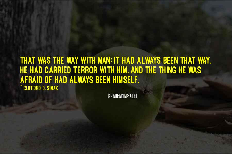 Clifford D. Simak Sayings: That was the way with Man; it had always been that way. He had carried