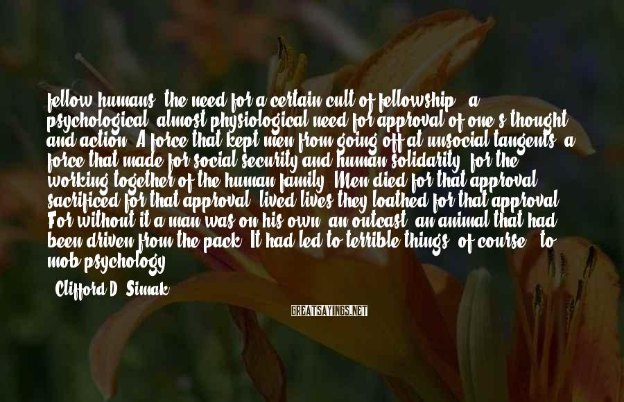 Clifford D. Simak Sayings: fellow humans, the need for a certain cult of fellowship - a psychological, almost physiological