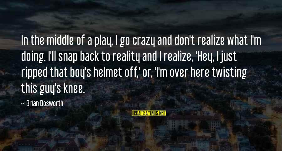 Climax Quotes And Sayings By Brian Bosworth: In the middle of a play, I go crazy and don't realize what I'm doing.