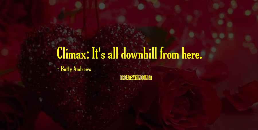 Climax Quotes And Sayings By Buffy Andrews: Climax: It's all downhill from here.