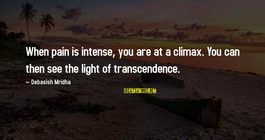 Climax Quotes And Sayings By Debasish Mridha: When pain is intense, you are at a climax. You can then see the light