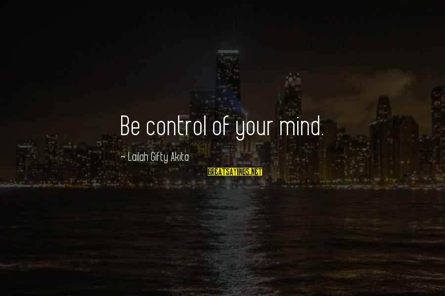 Climax Quotes And Sayings By Lailah Gifty Akita: Be control of your mind.