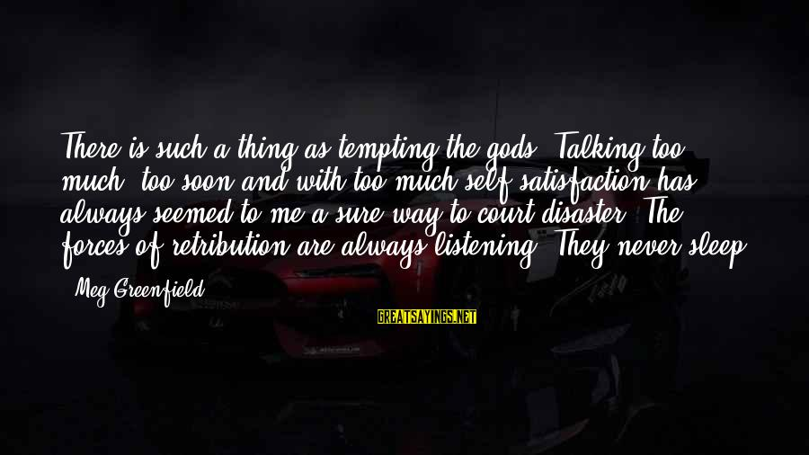 Climax Quotes And Sayings By Meg Greenfield: There is such a thing as tempting the gods. Talking too much, too soon and
