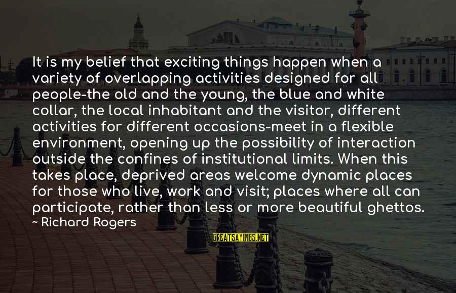 Climax Quotes And Sayings By Richard Rogers: It is my belief that exciting things happen when a variety of overlapping activities designed