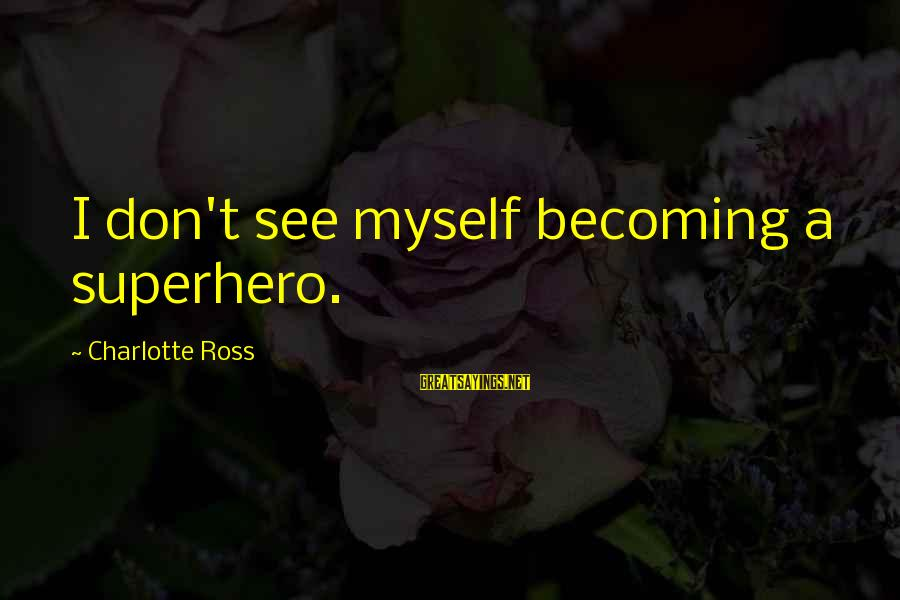 Clone Wars Movie Sayings By Charlotte Ross: I don't see myself becoming a superhero.