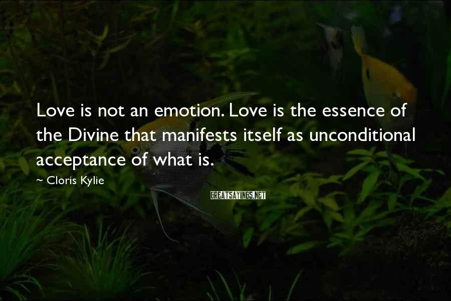 Cloris Kylie Sayings: Love is not an emotion. Love is the essence of the Divine that manifests itself