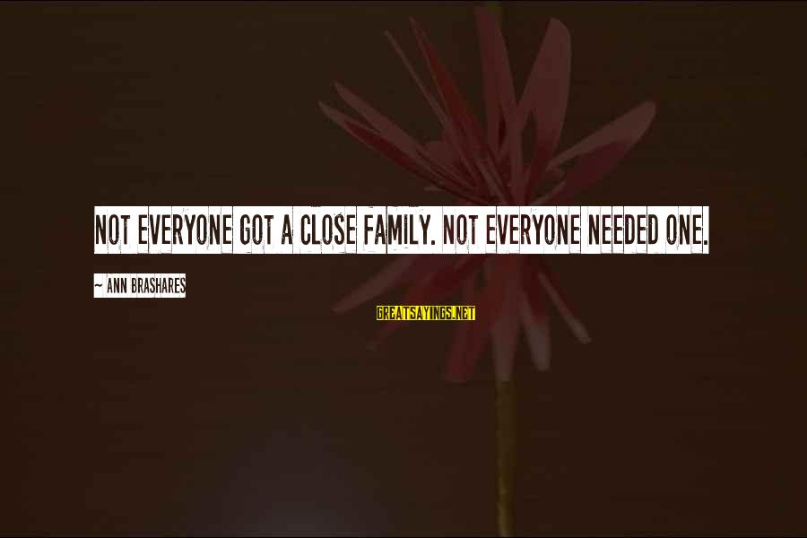 Close Family Sayings By Ann Brashares: Not everyone got a close family. Not everyone needed one.