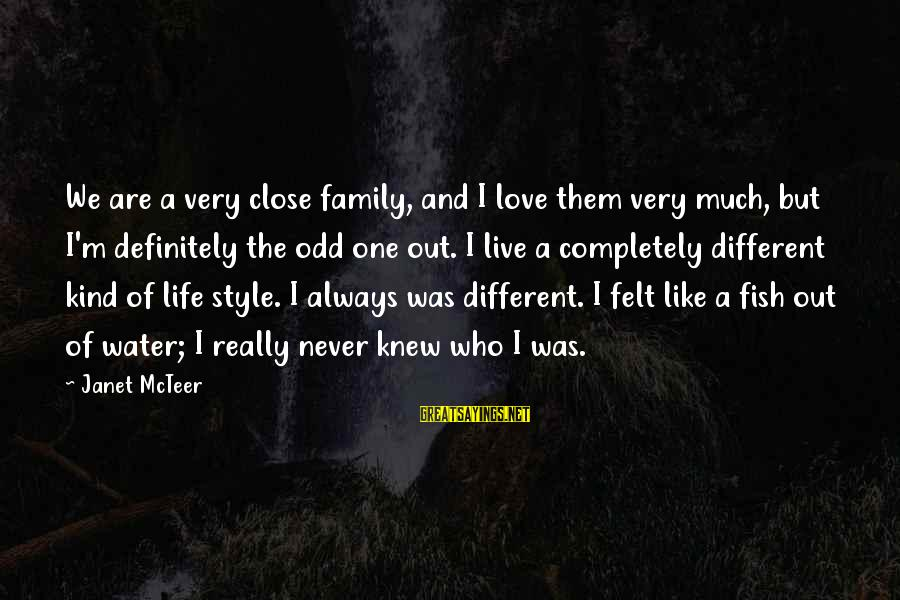 Close Family Sayings By Janet McTeer: We are a very close family, and I love them very much, but I'm definitely