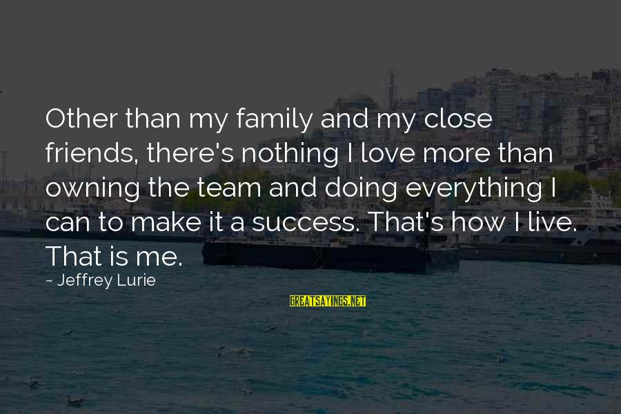 Close Family Sayings By Jeffrey Lurie: Other than my family and my close friends, there's nothing I love more than owning