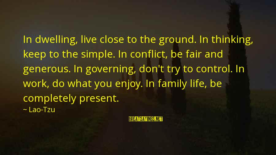 Close Family Sayings By Lao-Tzu: In dwelling, live close to the ground. In thinking, keep to the simple. In conflict,