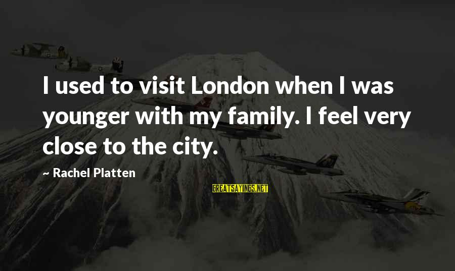 Close Family Sayings By Rachel Platten: I used to visit London when I was younger with my family. I feel very