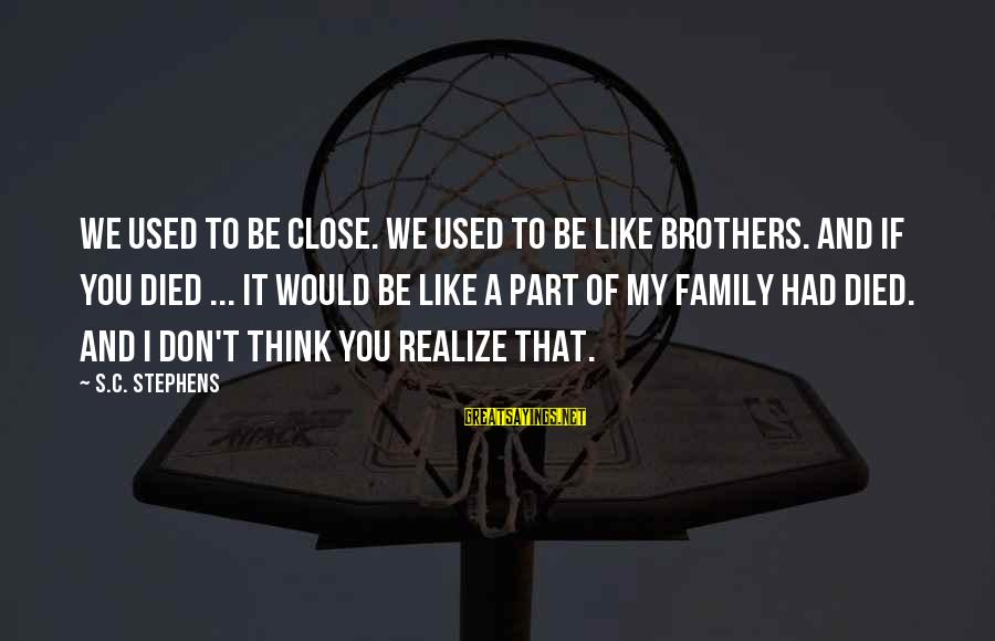Close Family Sayings By S.C. Stephens: We used to be close. We used to be like brothers. And if you died