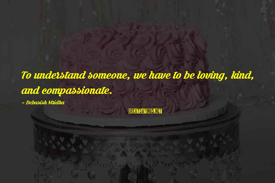 Closet Organizer Sayings By Debasish Mridha: To understand someone, we have to be loving, kind, and compassionate.