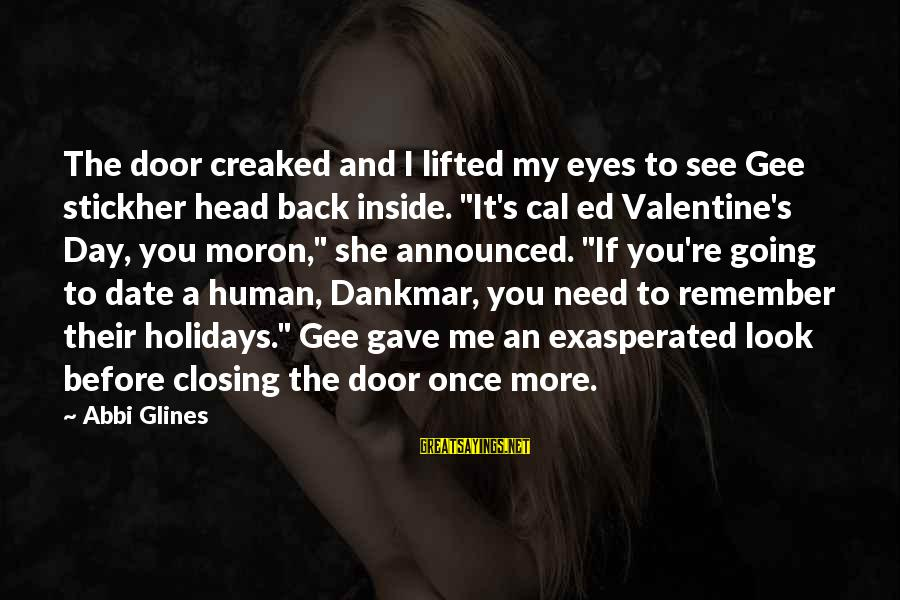 Closing Eyes Sayings By Abbi Glines: The door creaked and I lifted my eyes to see Gee stickher head back inside.