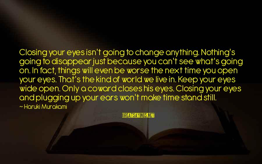 Closing Eyes Sayings By Haruki Murakami: Closing your eyes isn't going to change anything. Nothing's going to disappear just because you