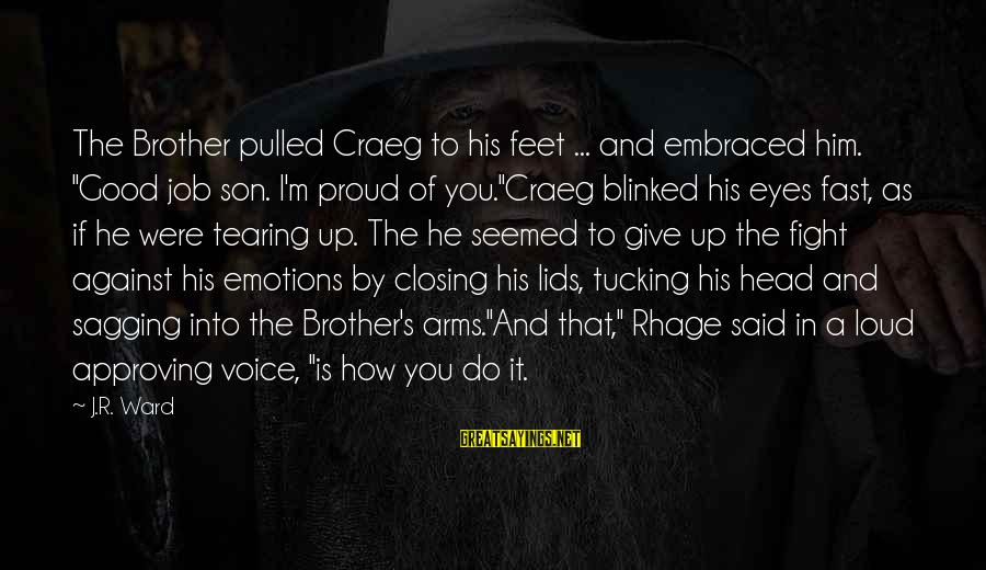"Closing Eyes Sayings By J.R. Ward: The Brother pulled Craeg to his feet ... and embraced him. ""Good job son. I'm"