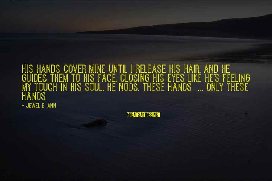 Closing Eyes Sayings By Jewel E. Ann: His hands cover mine until I release his hair, and he guides them to his