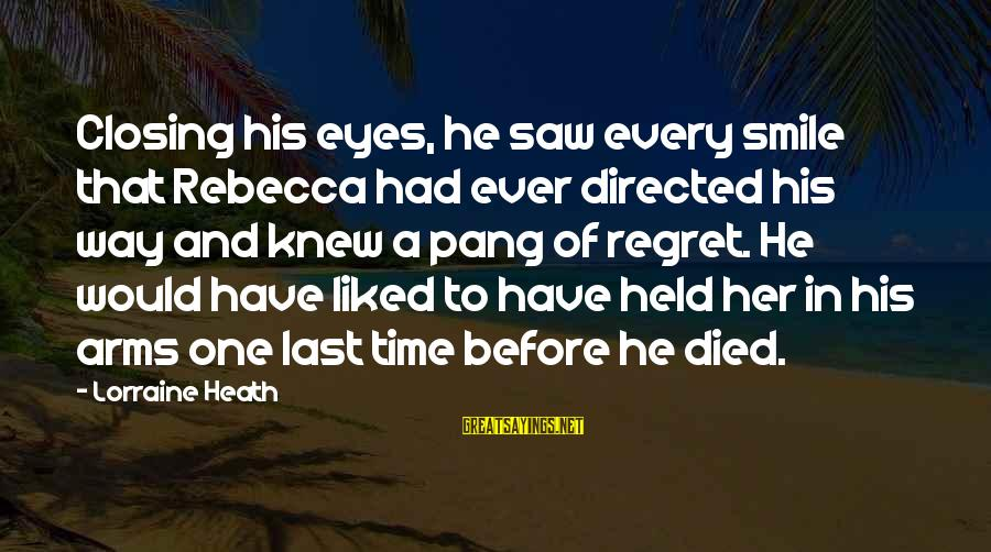 Closing Eyes Sayings By Lorraine Heath: Closing his eyes, he saw every smile that Rebecca had ever directed his way and