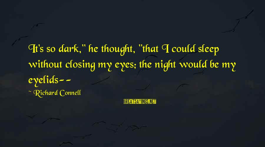 "Closing Eyes Sayings By Richard Connell: It's so dark,"" he thought, ""that I could sleep without closing my eyes; the night"