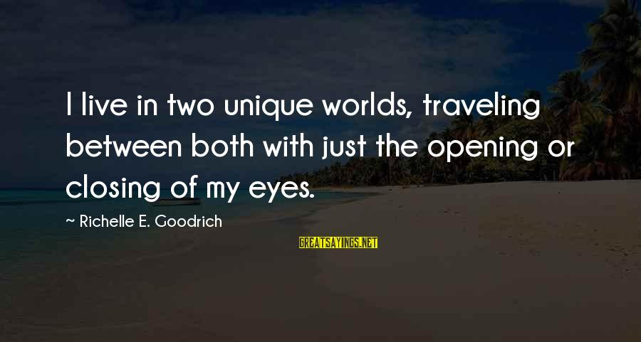 Closing Eyes Sayings By Richelle E. Goodrich: I live in two unique worlds, traveling between both with just the opening or closing