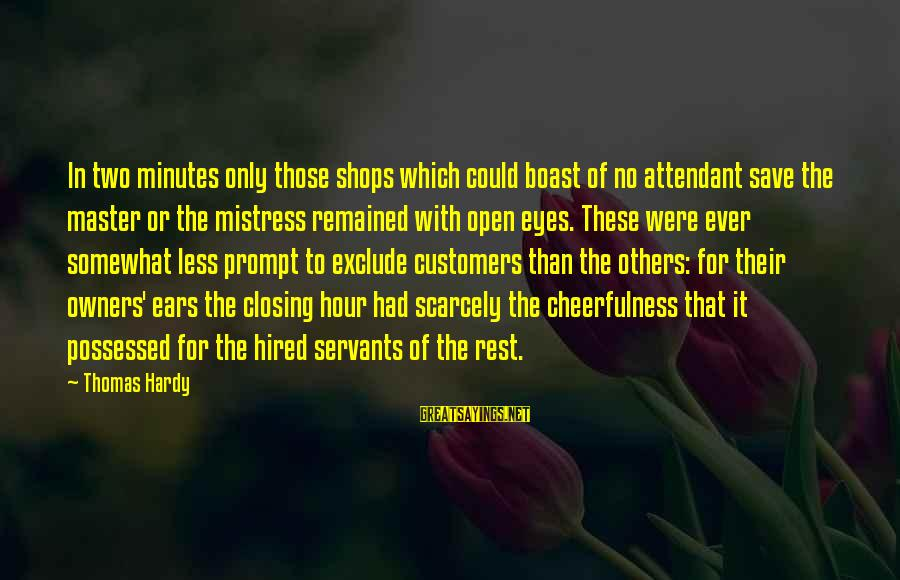 Closing Eyes Sayings By Thomas Hardy: In two minutes only those shops which could boast of no attendant save the master