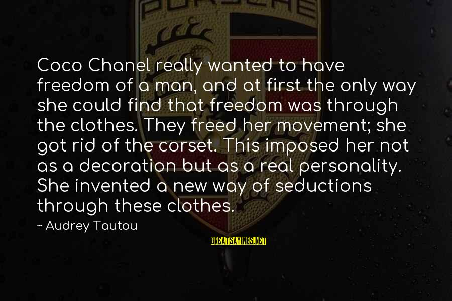 Clothes And Personality Sayings By Audrey Tautou: Coco Chanel really wanted to have freedom of a man, and at first the only