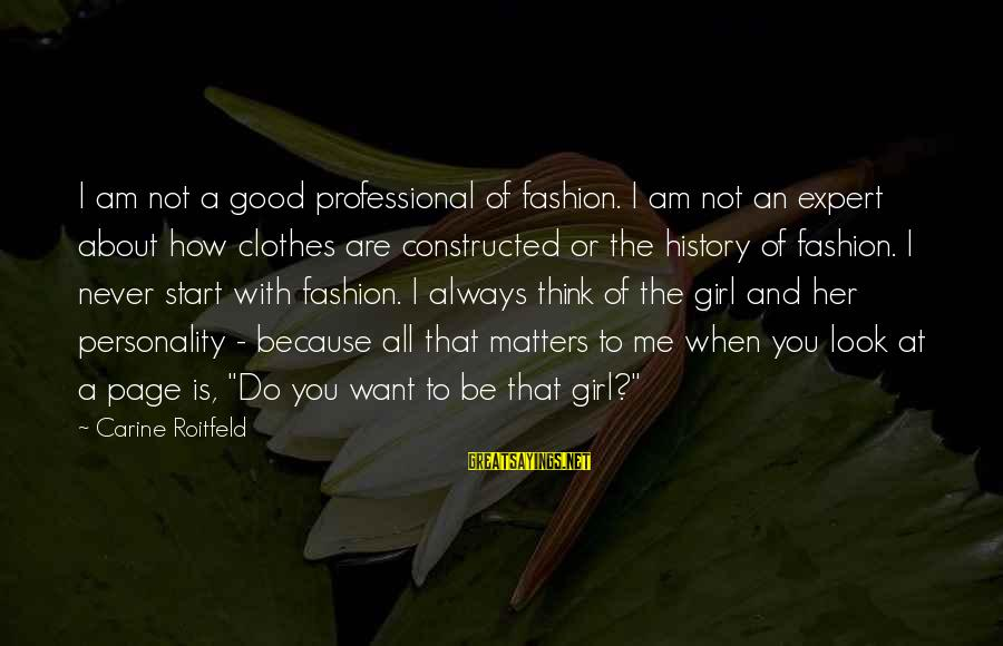 Clothes And Personality Sayings By Carine Roitfeld: I am not a good professional of fashion. I am not an expert about how