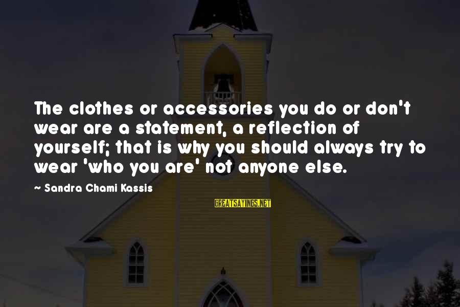 Clothes And Personality Sayings By Sandra Chami Kassis: The clothes or accessories you do or don't wear are a statement, a reflection of