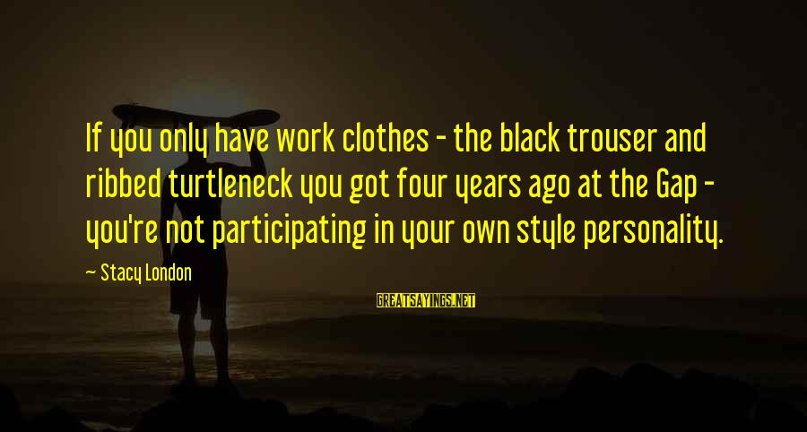 Clothes And Personality Sayings By Stacy London: If you only have work clothes - the black trouser and ribbed turtleneck you got