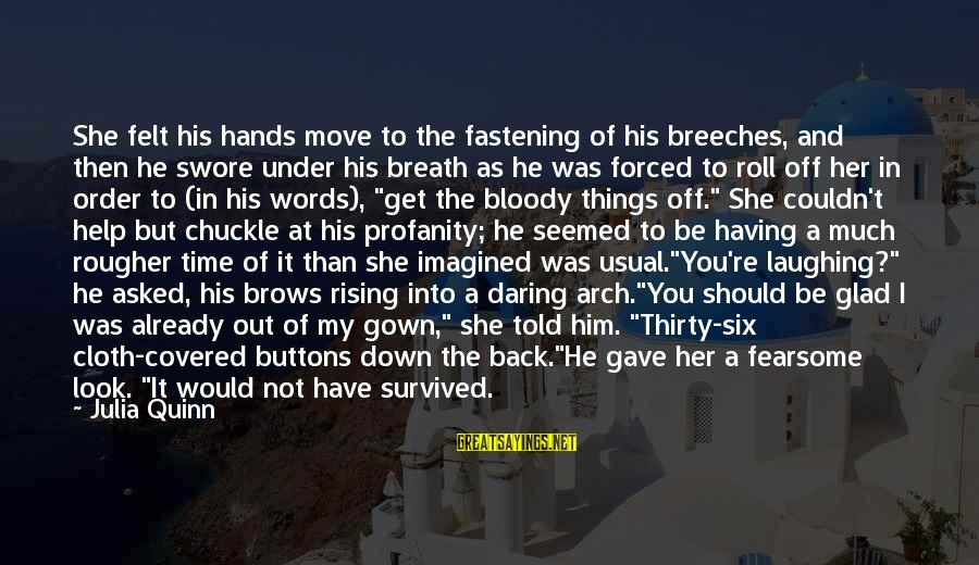 Clothing Buttons Sayings By Julia Quinn: She felt his hands move to the fastening of his breeches, and then he swore